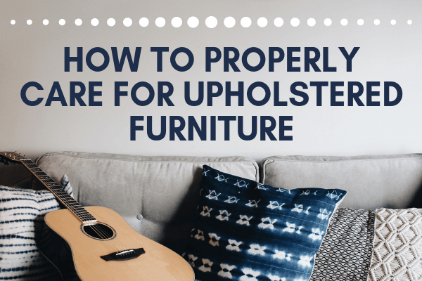 How To Properly Care For Upholstered Furniture