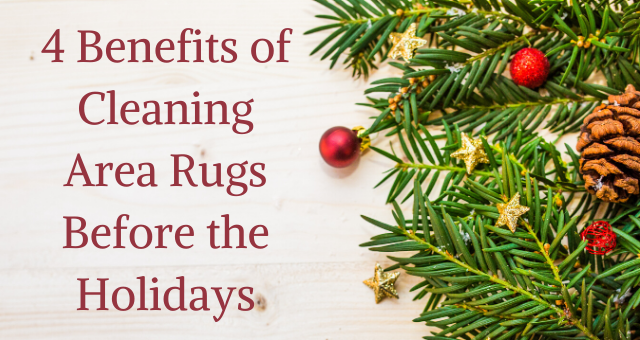 4 Benefits of Cleaning Area Rugs Before the Holidays
