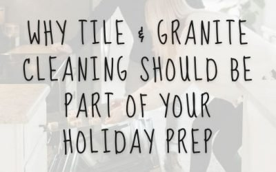Why Tile and Granite Cleaning Should Be Part of Your Holiday Prep